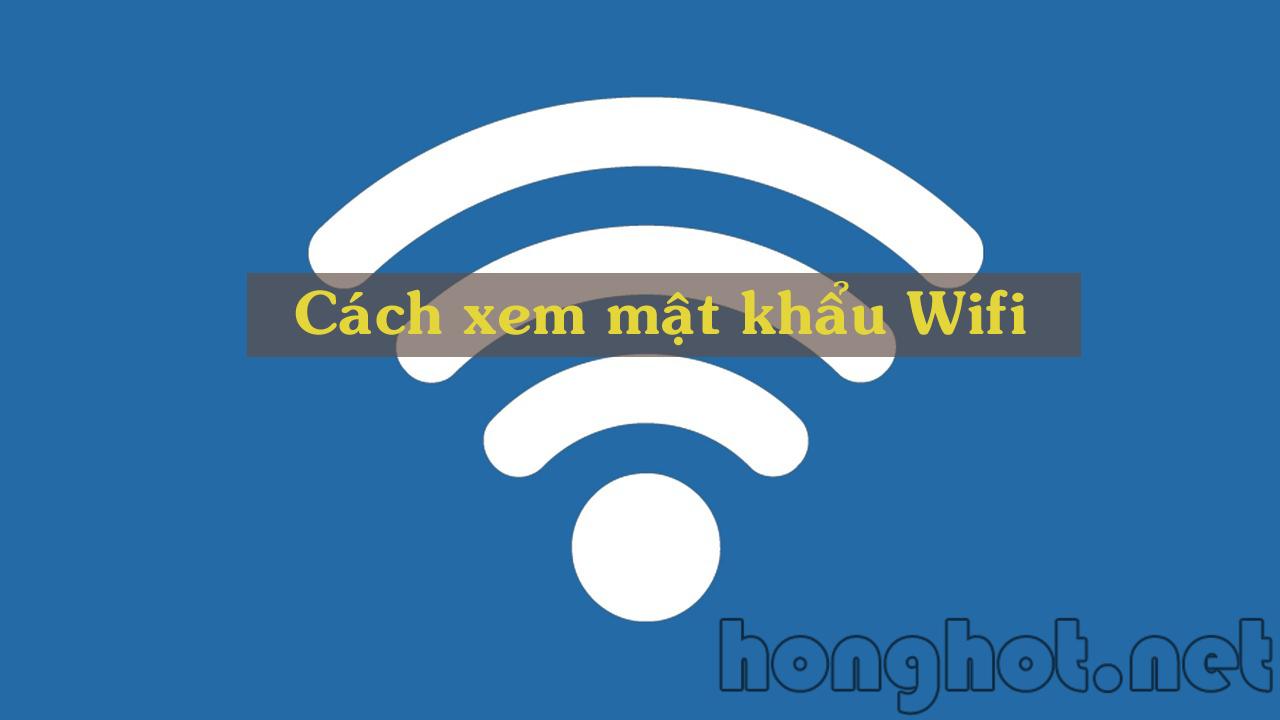 2 Cách xem mật khẩu wifi đơn giản trên win10, win7